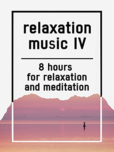 Relaxation music IV, 8 hours for Relaxation and Meditation