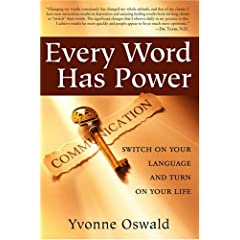Yvonne Oswald - Every Word Has Power: Switch on Your Language and Turn on Your Life