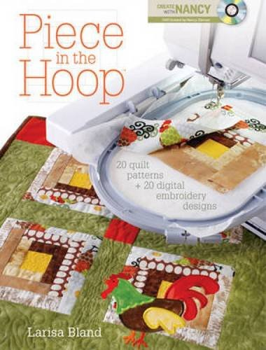 Piece in the Hoop: 20 Quilted Projects and 20 Digital Embroidery Designs