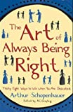 img - for The Art of Always Being Right: Thirty Eight Ways to Win When You Are Defeated by Arthur Schopenhauer (29-Dec-2004) Hardcover book / textbook / text book