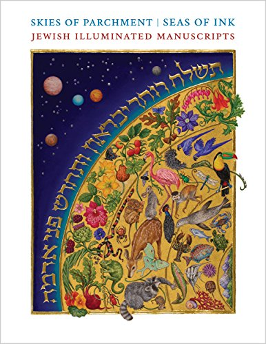 Skies of Parchment, Seas of Ink: Jewish Illuminated Manuscripts
