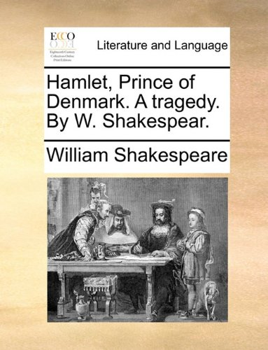 Hamlet, Prince of Denmark. A tragedy. By W. Shakespear.