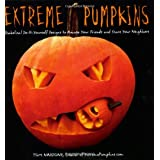 Extreme Pumpkins: Diabolical Do-It-Yourself Designs to Amuse Your Friends and Scare Your Neighbors – $8.09!