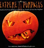 Tom Nardone Extreme Pumpkins: Diabolical Do-It-Yourself Designs to Amuse Your Friends and Scare Your Neighbors