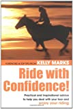 Ride with Confidence!: Practical and Inspirational Advice to Help You Deal with Your Fear and Enjoy Your Riding