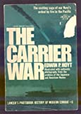 The Carrier War; Illustrated with Authentic Photographs . . . Etc. (044771340X) by Hoyt, Edwin P.
