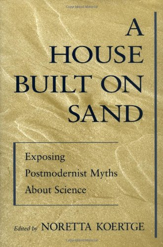 Amazon.com: A House Built on Sand: Exposing Postmodernist Myths About Science (9780195117257): Noretta Koertge: Books