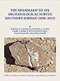 img - for The Shammakh to Ayl Archaeological Survey, Southern Jordan (2010-2012) (Archaeological Reports) book / textbook / text book