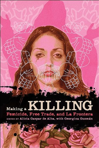 Making a Killing: Femicide, Free Trade, and La Frontera...
