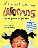 She Doesn't Want the Worms! Ella no quiere los gusanos: A Mystery (In English and Spanish) [Paperback]