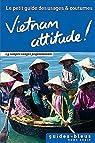 Vietnam Attitude ! Le petit guide des usages et coutumes