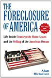 img - for The Foreclosure of America: Life Inside Countrywide Home Loans and the Selling of the American Dream book / textbook / text book