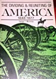 img - for Dividing and Reuniting of America, 1848-77 (Forum's American history series) book / textbook / text book