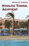 Koulou Tamam, Ägypten?: Der Tourismus im Zeichen der Arabellion