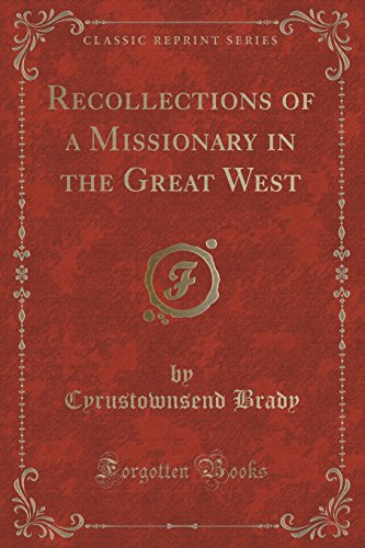 Recollections of a Missionary in the Great West (Classic Reprint)