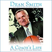 A Coach's Life: My Forty Years in College Basketball (       UNABRIDGED) by Dean E. Smith, John Kilgo, Sally Jenkins Narrated by Eric Conger