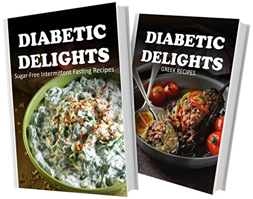 Sugar-Free Intermittent Fasting Recipes and Sugar-Free Greek Recipes: 2 Book Combo (Diabetic Delights) by Ariel Sparks