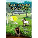 Backyard Bigfoot: The True Story of Stick Signs, UFOs, & the Sasquatch ~ Lisa A. Shiel
