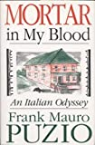img - for Mortar in My Blood: An Italian Odyssey by Frank Mauro Puzio (1996-07-03) book / textbook / text book