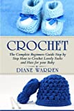 img - for Crochet for babies: The Complete Step by Step Beginners Guide How to Crochet Lovely Socks and Hats for your Baby (Crochet for kids) (Volume 1) book / textbook / text book