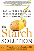 The Starch Solution:�Eat the Foods You Love, Regain Your Health, and Lose the Weight for Good!
