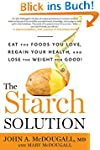 The Starch Solution:�Eat the Foods Yo...