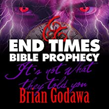 End Times Bible Prophecy: It's Not What They Told You | Livre audio Auteur(s) : Brian Godawa Narrateur(s) : Brian Godawa