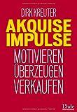 Akquise-Impulse: Motivieren - überzeugen - verkaufen