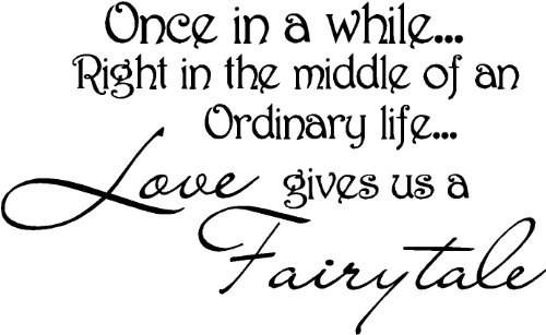 Once In A While Right In The Middle Of An Ordinary Life... Love Gives Us A Fairytale Wall Art Wall Sayings Quotes