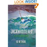 Jackhammered: A Congressman's Memoir of Big Time Politics, Blue Water Sailing and Believing