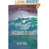 Jackhammered: A Congressman's Memoir of Big Time Politics, Blue Water Sailing and Believing