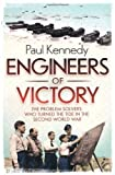 Paul Kennedy Engineers of Victory: The Problem Solvers who Turned the Tide in the Second World War by Kennedy, Paul 1st (first) Edition (2013)