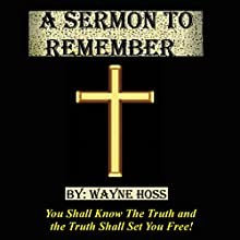 A Sermon to Remember by Wayne Hoss: You Shall Know the Truth and the Truth Shall Set You Free (       UNABRIDGED) by Wayne Hoss Narrated by Al Remington