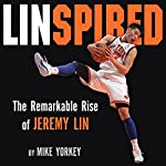 Linspired: The Remarkable Rise of Jeremy Lin | Mike Yorkey