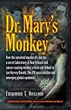 Dr. Marys Monkey: How the Unsolved Murder of a Doctor, a Secret Laboratory in New Orleans and Cancer-Causing Monkey Viruses Are Linked to Lee Harvey Oswald, ... Assassination and Emerging Global Epidemics