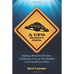 A UFO Hunter's Guide: Sightings, Abductions, Hot Spots, Conspiracies, Cover-ups, the Identified and Unidentified, and More