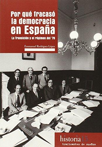 Por Qué Fracasó La Democracia En España. La Transición Y El Regimen Del 78 (Historia)