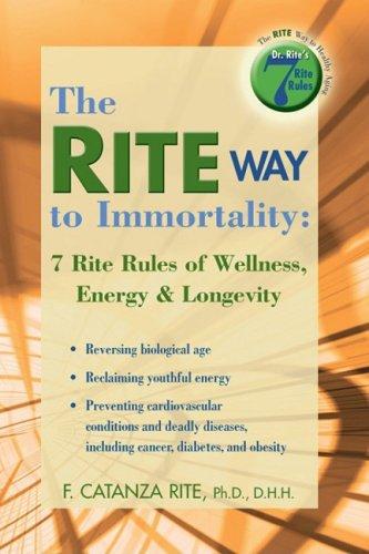 The Rite Way to Immortality: 7 Rite Rules of Wellness, Energy & Longevity