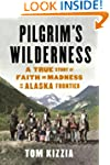 Pilgrim's Wilderness: A True Story of...