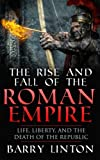 img - for The Rise And Fall Of The Roman Empire: Life, Liberty, And The Death Of The Republic book / textbook / text book