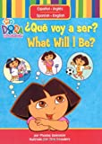 ¿Qué voy a ser? / What Will I Be? (Dora the Explorer (Simon & Schuster Spanish)) (1416933662) by Beinstein, Phoebe