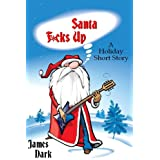 Santa F*cks Up: A Timeless Holiday Short Story ~ James Dark