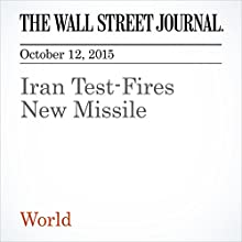 Iran Test-Fires New Missile (       UNABRIDGED) by Aresu Eqbali, Asa Fitch Narrated by Alexander Quincy