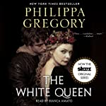 The White Queen: A Novel (       ABRIDGED) by Philippa Gregory Narrated by Bianca Amato