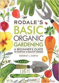 Rodale 39 S Basic Organic Gardening A Beginner 39 S Guide To Starting A Healthy Garden Deborah L