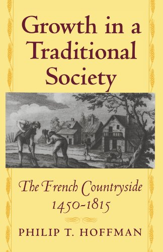 Growth in a Traditional Society - The French Countryside, 1450-1815 (The Princeton Economic History of the Western World)