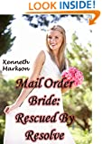 Mail Order Bride: Rescued By Resolve: A Historical Mail Order Bride Western Victorian Romance (Rescued Mail Order Brides Book 6)