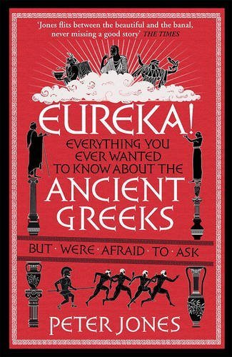 Eureka!: Everything You Ever Wanted to Know About the Ancient Greeks but Were Afraid to Ask by Peter Jones (2015-07-02) (Peter Jones Eureka compare prices)