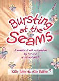 Bursting at the Seams: A Wealth of Wit and Wisdom By, for and about Women