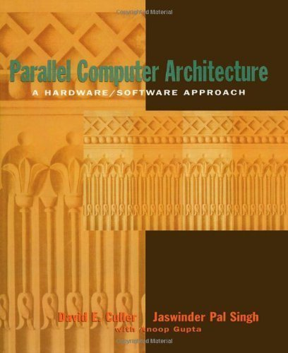 Parallel Computer Architecture: A Hardware/Software Approach (The Morgan Kaufmann Series in Computer Architecture and Design) 1st (first) Edition by Culler, David, Singh, J.P., Gupta, Anoop published by Morgan Kaufmann (1998)